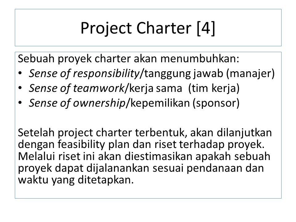 Project Charter [4] Sebuah proyek charter akan menumbuhkan: